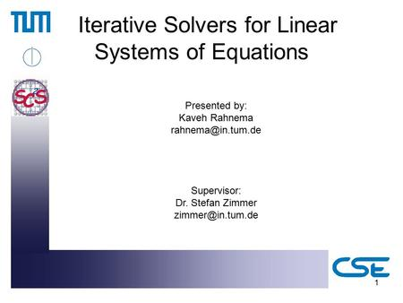 1 Iterative Solvers for Linear Systems of Equations Presented by: Kaveh Rahnema Supervisor: Dr. Stefan Zimmer