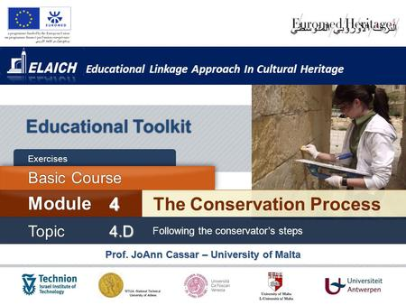 Educational Linkage Approach In Cultural Heritage Prof. JoAnn Cassar – University of Malta Educational Toolkit The Conservation Process Module 4 Basic.