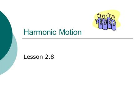 Harmonic Motion Lesson 2.8. 2  Consider a weight on a spring that is bouncing up and down  It moves alternately above and below an equilibrium point.