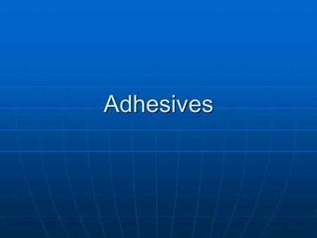 Adhesives. First Adhesives The first adhesives were natural gums and other plant resins or saps. It was believed that the Sumerian people were the first.
