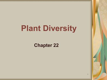 1 Plant Diversity Chapter 22. 2 I. Introduction to Plants A. What is a Plant Kingdom Plantae 1. Multicellular eukaryotes 2. have cell walls made of cellulose.
