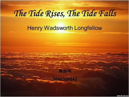 The Tide Rises, The Tide Falls Henry Wadsworth Longfellow 周剑鸣 5090309542.