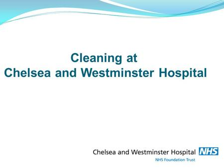 Cleaning at Chelsea and Westminster Hospital. Cleaning at Chelsea and Westminster Hospital Chelsea and Westminster was the first teaching hospital in.