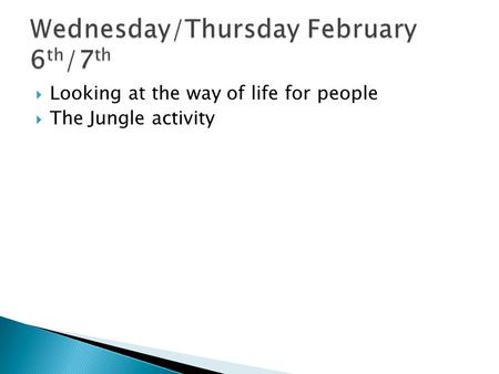  Looking at the way of life for people  The Jungle activity.