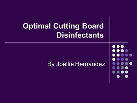 Optimal Cutting Board Disinfectants By Joellie Hernandez.