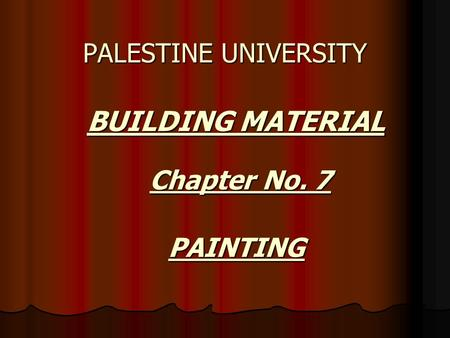 BUILDING MATERIAL BUILDING MATERIAL PALESTINE UNIVERSITY Chapter No. 7 PAINTING.