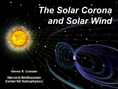 The Solar Corona and Solar Wind Steven R. Cranmer Harvard-Smithsonian Center for Astrophysics.