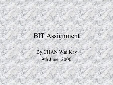 BIT Assignment By CHAN Wai Kay 9th June, 2000 Diversity of Organisms and Classification.