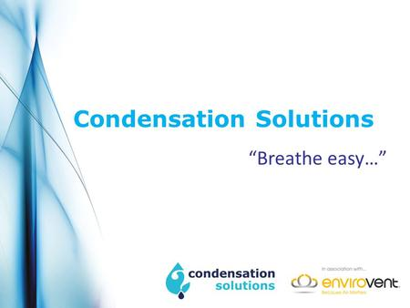 "Condensation Solutions ""Breathe easy…"". Cost effective solutions for condensation and mould."