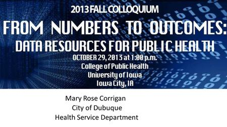 Mary Rose Corrigan City of Dubuque Health Service Department.