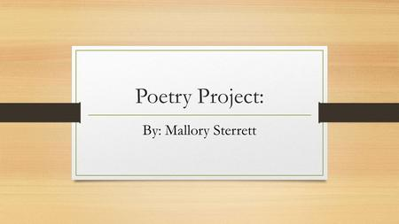 Poetry Project: By: Mallory Sterrett.