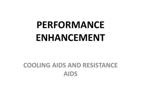 PERFORMANCE ENHANCEMENT COOLING AIDS AND RESISTANCE AIDS.