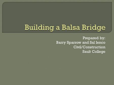 Prepared by: Barry Sparrow and Sal Ienco Civil/Construction Sault College.