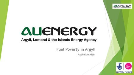 Fuel Poverty in Argyll Rachel McNicol. Fuel Poverty in Argyll  ALIenergy's affordable warmth work  Fuel Poverty and what it really means  How fuel.