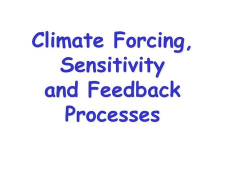 Climate Forcing, Sensitivity and Feedback Processes.