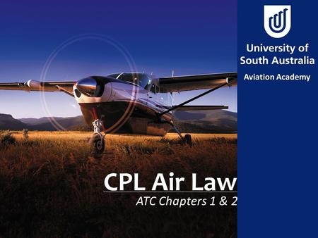 CPL Air Law ATC Chapters 1 & 2. Aim To review the legal documentation of aviation airlaw, and state the licensing requirements.