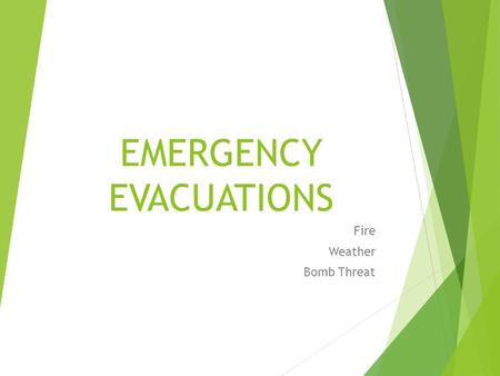 EMERGENCY EVACUATIONS Fire Weather Bomb Threat. COMMON RULES FOR ALL EMERGENCIES:  Recognize the type of emergency and safest way to exit.  Have some.