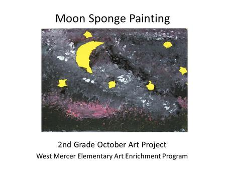 Moon Sponge Painting 2nd Grade October Art Project West Mercer Elementary Art Enrichment Program.