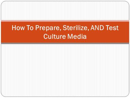 How To Prepare, Sterilize, AND Test Culture Media.