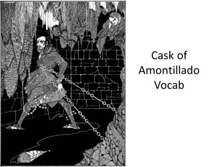 pride in the cask of amontillado The cask of amontillado fortunato had hurt me a thousand times and i had  suffered quietly but then i learned that he had laughed at my proud name.