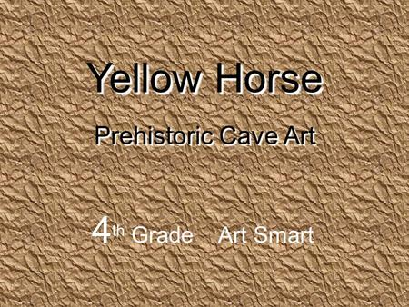 Yellow Horse Prehistoric Cave Art 4 th Grade Art Smart.