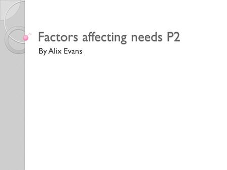 Factors affecting needs P2 By Alix Evans. Substance misuse (dugs etc.) Drinking too much alcohol is bad for your body because it is bad for your health.