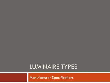 LUMINAIRE TYPES Manufacturer Specifications. Luminaire Literature and Cut Sheets  Mounting style Ceiling, recessed, surface, wall, pendant or canopy.