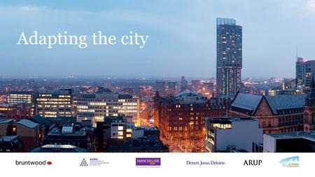 Adapting the city. Jeremy Carter Research Fellow, University of Manchester, School of Environment & Development Buildings and infrastructure workshop.