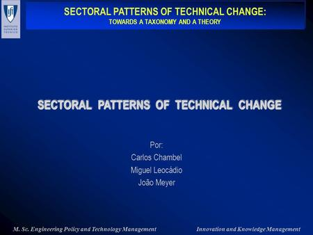 SECTORAL PATTERNS OF TECHNICAL CHANGE: TOWARDS A TAXONOMY AND A THEORY SECTORAL PATTERNS OF TECHNICAL CHANGE: TOWARDS A TAXONOMY AND A THEORY M. Sc. Engineering.