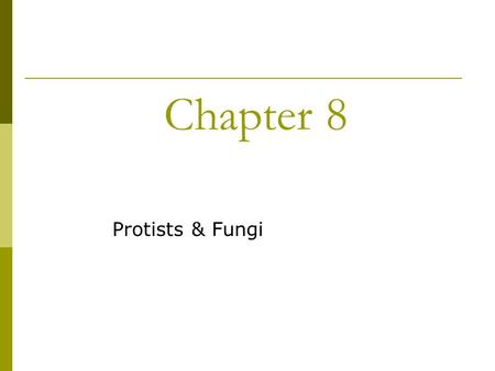 Chapter 8 Protists & Fungi. Ch 8.1 - Protists A. Protists – eukaryotic one or many-celled organism that live in a moist or wet environment 1. Protists.