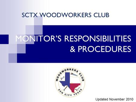 MONITOR'S RESPONSIBILITIES & PROCEDURES SCTX WOODWORKERS CLUB Updated November 2010.