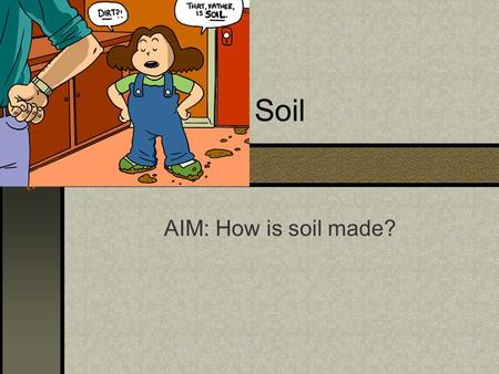 Soil AIM: How is soil made?. How to Make a Mud Pie video.