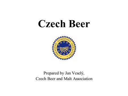Czech Beer Prepared by Jan Veselý, Czech Beer and Malt Association.