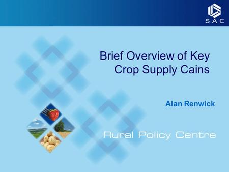 Brief Overview of Key Crop Supply Cains Alan Renwick.