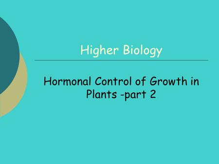 Higher Biology Hormonal Control of Growth in Plants -part 2.