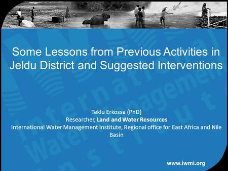 Water for a food-secure world Teklu Erkossa (PhD) Researcher, Land and Water Resources International Water Management Institute, Regional office for East.