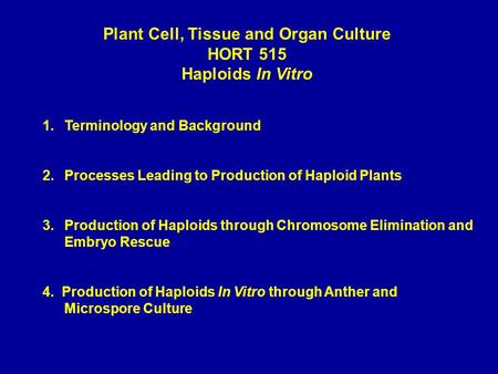 1.Terminology and Background 2.Processes Leading to Production of Haploid Plants 3.Production of Haploids through Chromosome Elimination and Embryo Rescue.