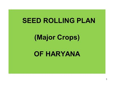 SEED ROLLING PLAN (Major Crops) OF HARYANA 1. Monitoring of Seed Production Program State Seed Production Committee (SSPC) notified under the Chairmanship.