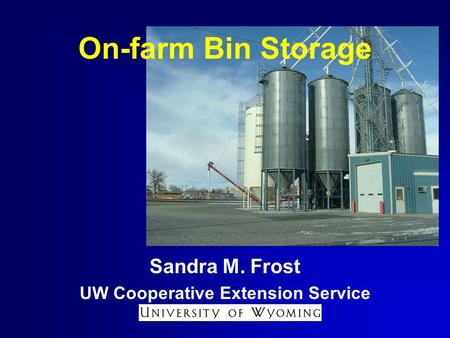 On-farm Bin Storage Sandra M. Frost UW Cooperative Extension Service.