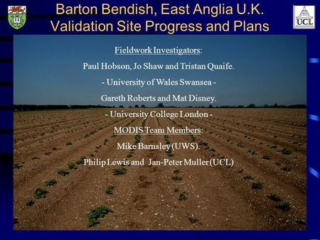 Barton Bendish, East Anglia U.K. Validation Site Progress and Plans Fieldwork Investigators: Paul Hobson, Jo Shaw and Tristan Quaife. - University of Wales.