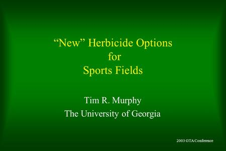 """New"" Herbicide Options for Sports Fields Tim R. Murphy The University of Georgia 2003 GTA Conference."