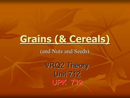 Grains (& Cereals) (and Nuts and Seeds) VRQ2 Theory Unit 712 UPK 712.