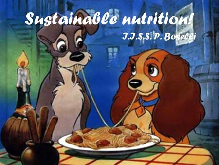 "Sustainable n utrition! I.I.S.S. P. Boselli. The new nutrition! Our teachers told us that we have to change our nutrition for three days for ""The Commons."