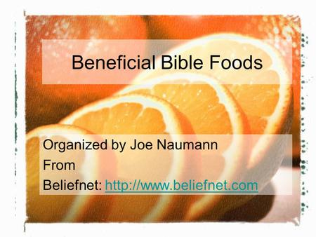 Beneficial Bible Foods Organized by Joe Naumann From Beliefnet: