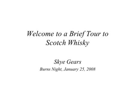 Welcome to a Brief Tour to Scotch Whisky Skye Gears Burns Night, January 25, 2008.