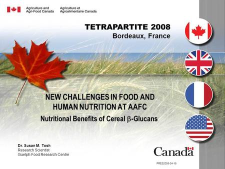 NEW CHALLENGES IN FOOD AND HUMAN NUTRITION AT AAFC Nutritional Benefits of Cereal  -Glucans Dr. Susan M. Tosh Research Scientist Guelph Food Research.