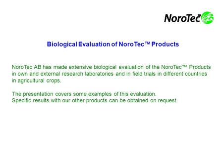 Biological Evaluation of NoroTec™ Products NoroTec AB has made extensive biological evaluation of the NoroTec™ Products in own and external research laboratories.