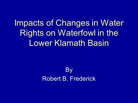 Impacts of Changes in Water Rights on Waterfowl in the Lower Klamath Basin By Robert B. Frederick.