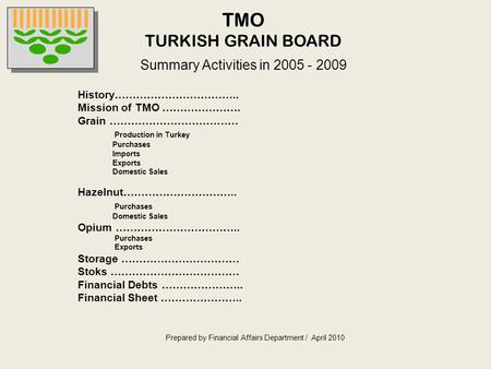TMO TURKISH GRAIN BOARD Summary Activities in 2005 - 2009 History…………………………….. Mission of TMO …………………. Grain ……………………………… Production in Turkey Purchases.
