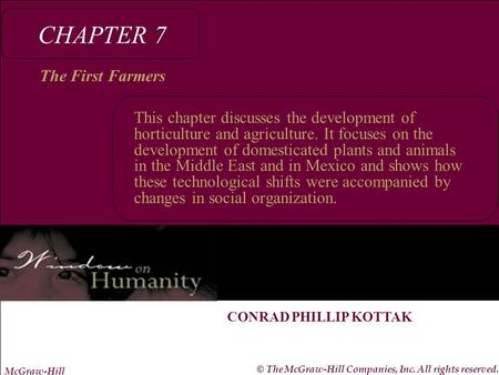 McGraw-Hill © The McGraw-Hill Companies, Inc. All rights reserved. CONRAD PHILLIP KOTTAK CHAPTER 7 The First Farmers This chapter discusses the development.